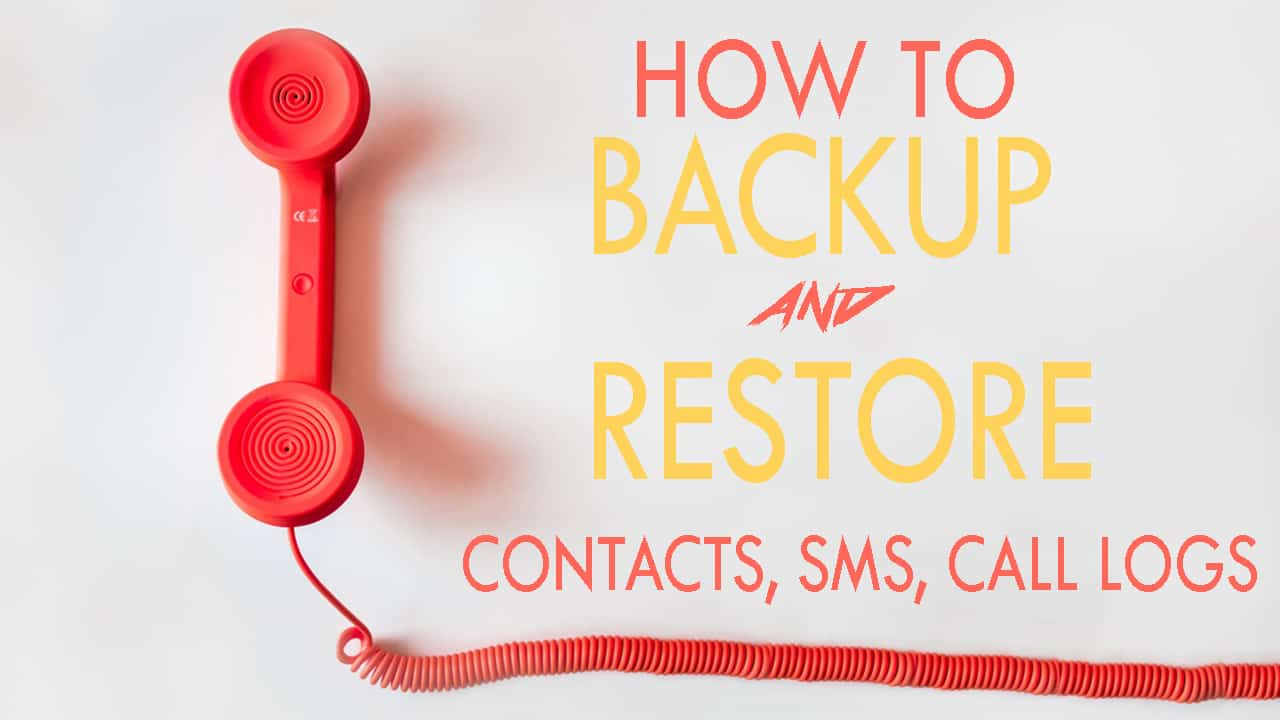 How to Backup and Restore Contacts, SMS and Call logs with